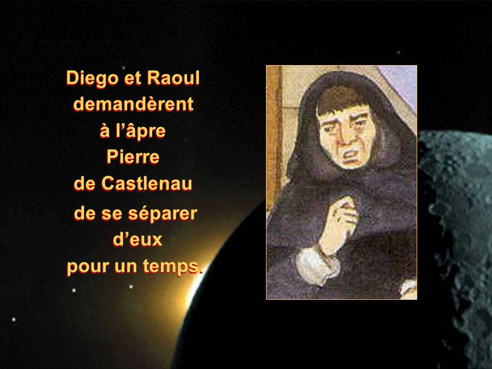 Diego et Raoul demandèrent à lâpre Pierre de Castlenau Diego et Raoul demandèrent à lâpre Pierre de Castlenau de se séparer deux pour un temps.