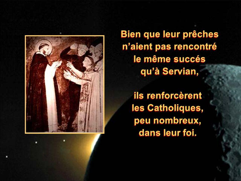 Bien que leur prêches naient pas rencontré le même succés quà Servian, Bien que leur prêches naient pas rencontré le même succés quà Servian, ils renforcèrent les Catholiques, peu nombreux, dans leur foi.