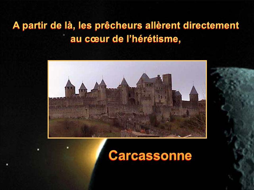 A partir de là, les prêcheurs allèrent directement au cœur de lhérétisme, Carcassonne