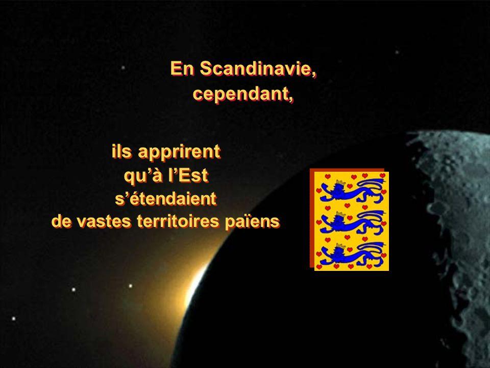 En Scandinavie, cependant, En Scandinavie, cependant, ils apprirent quà lEst sétendaient de vastes territoires païens ils apprirent quà lEst sétendaie