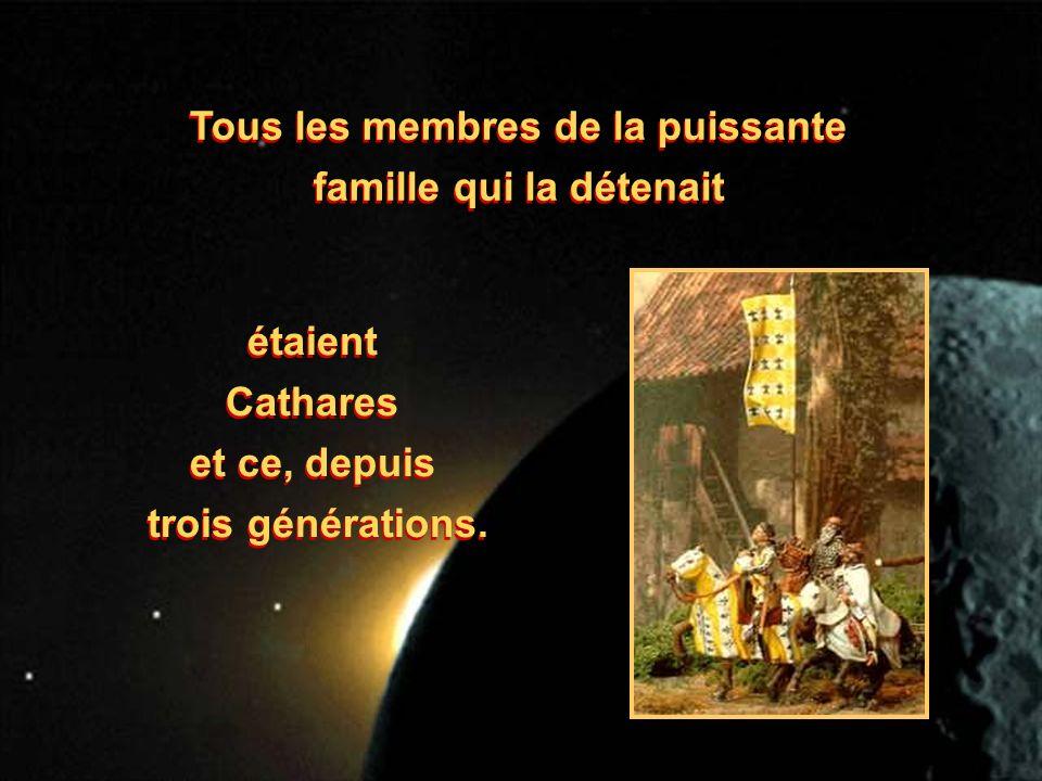 Tous les membres de la puissante famille qui la détenait étaient Cathares et ce, depuis trois générations. étaient Cathares et ce, depuis trois généra