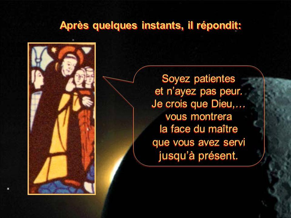 Soyez patientes et nayez pas peur. Je crois que Dieu,… vous montrera la face du maître que vous avez servi jusquà présent. Soyez patientes et nayez pa