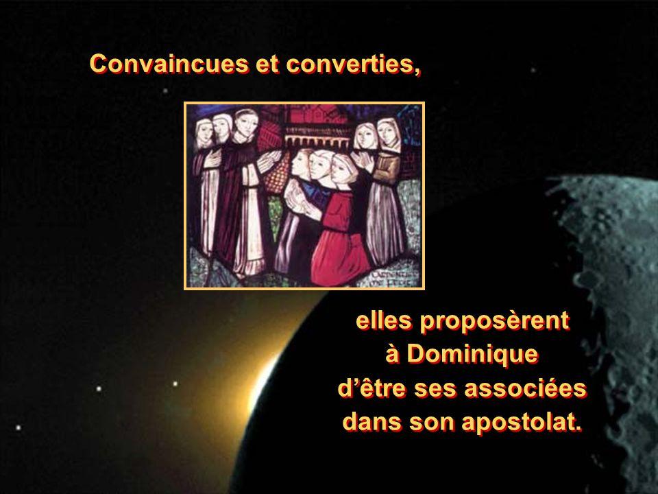 Convaincues et converties, elles proposèrent à Dominique dêtre ses associées dans son apostolat. elles proposèrent à Dominique dêtre ses associées dan