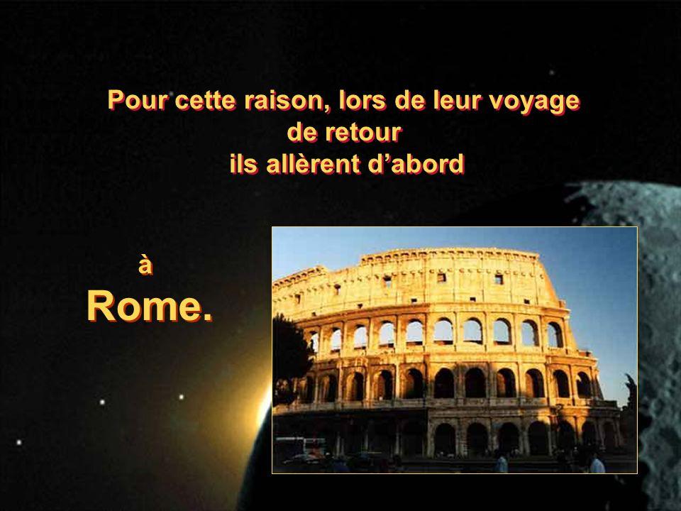 Pour cette raison, lors de leur voyage de retour ils allèrent dabord Pour cette raison, lors de leur voyage de retour ils allèrent dabord à Rome.