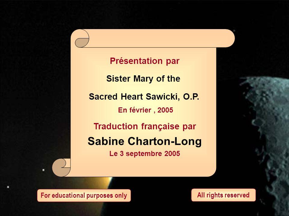 Présentation par Sister Mary of the Sacred Heart Sawicki, O.P. En février, 2005 Traduction française par Sabine Charton-Long Le 3 septembre 2005 For e
