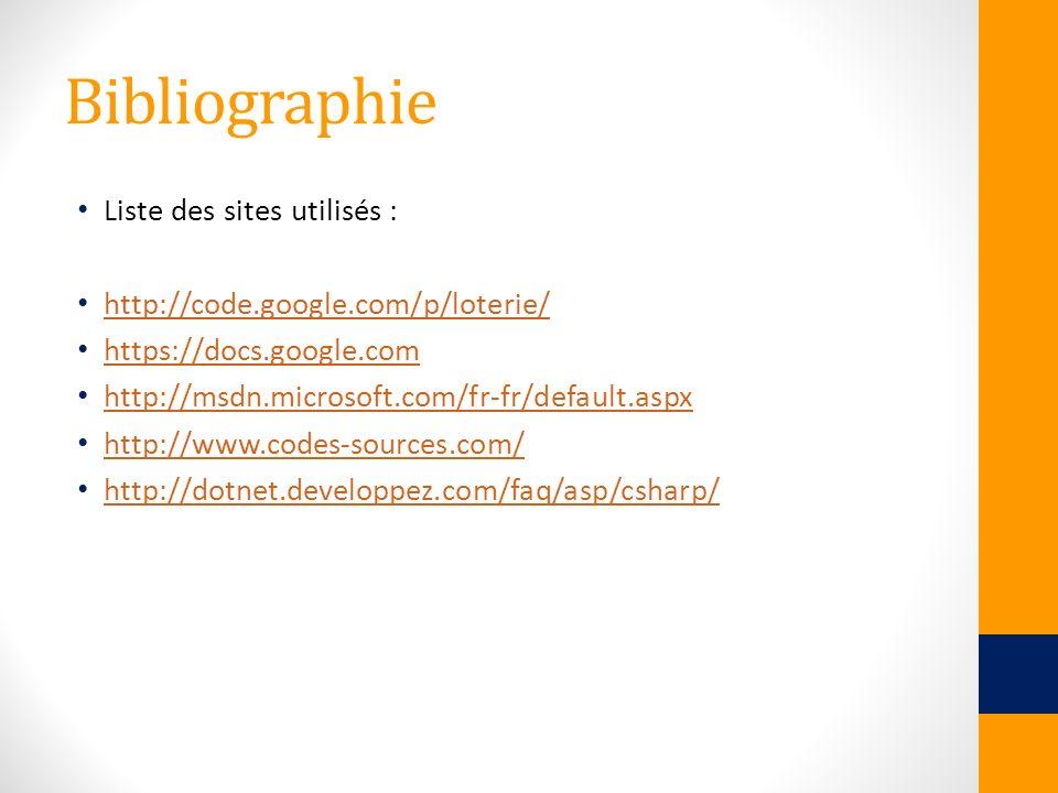 Bibliographie Liste des sites utilisés : http://code.google.com/p/loterie/ https://docs.google.com http://msdn.microsoft.com/fr-fr/default.aspx http:/