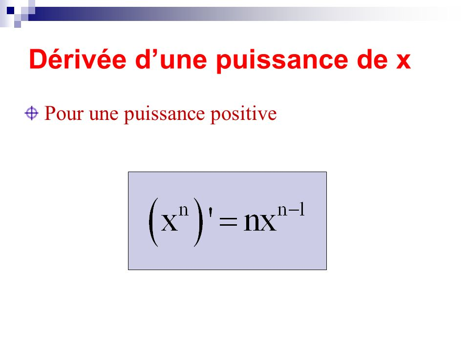 Dérivée dune puissance de x Pour une puissance positive
