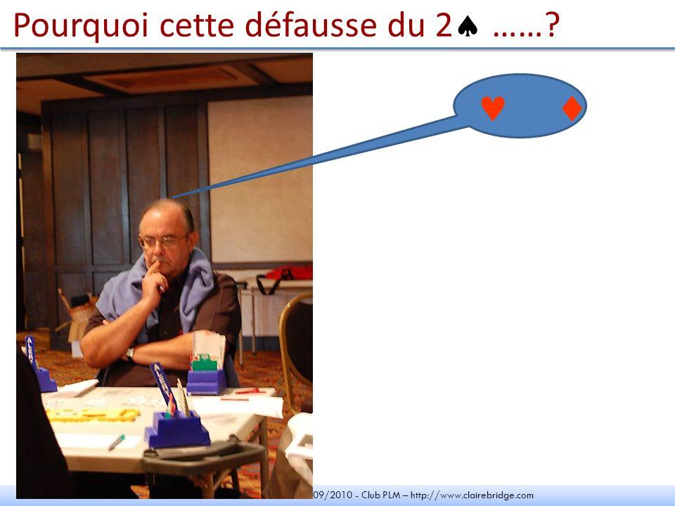 Claire Martel – Atelier 2009/2010 - Club PLM – http://www.clairebridge.com Pourquoi cette défausse du 2 …….