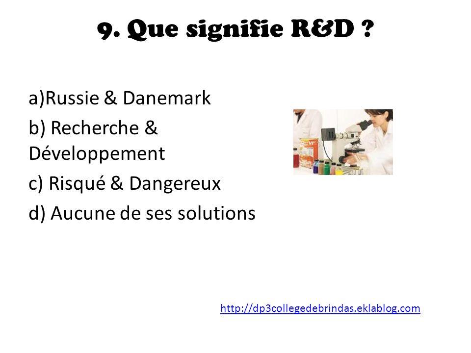 9.Que signifie R&D .