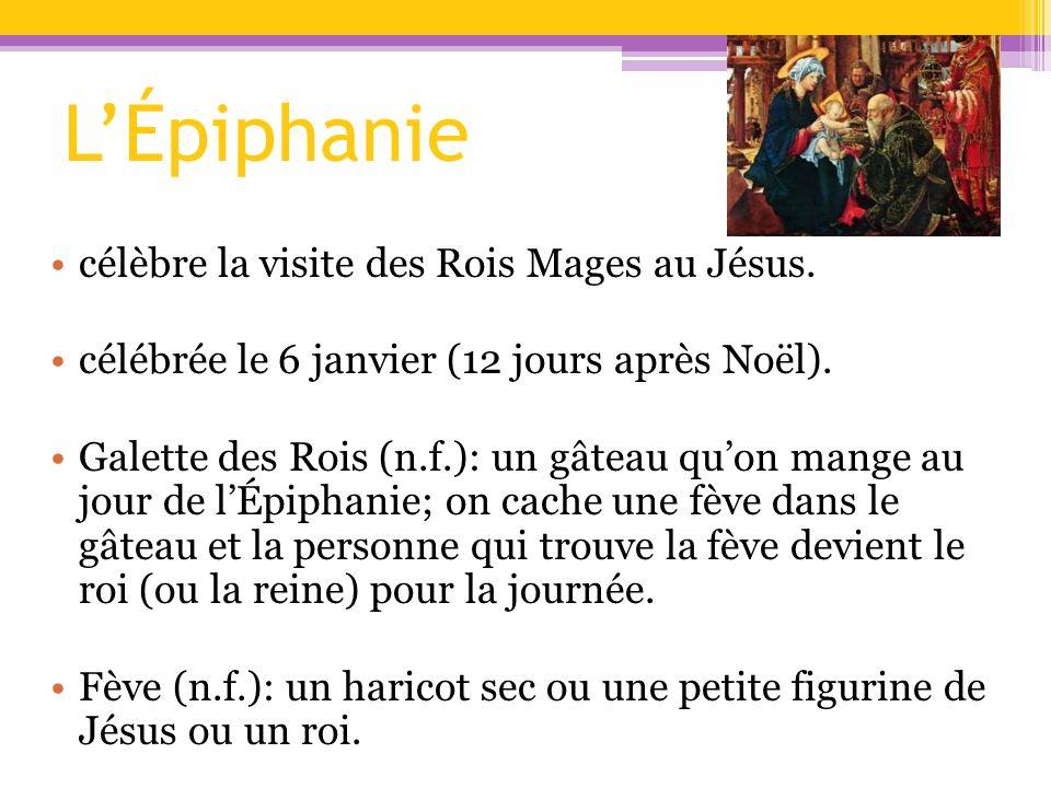 LÉpiphanie célèbre la visite des Rois Mages au Jésus. célébrée le 6 janvier (12 jours après Noël). Galette des Rois (n.f.): un gâteau quon mange au jo