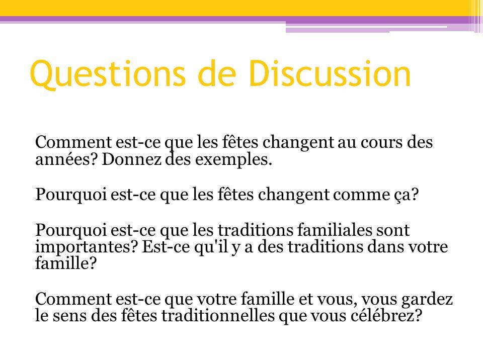 Questions de Discussion Comment est-ce que les fêtes changent au cours des années? Donnez des exemples. Pourquoi est-ce que les fêtes changent comme ç