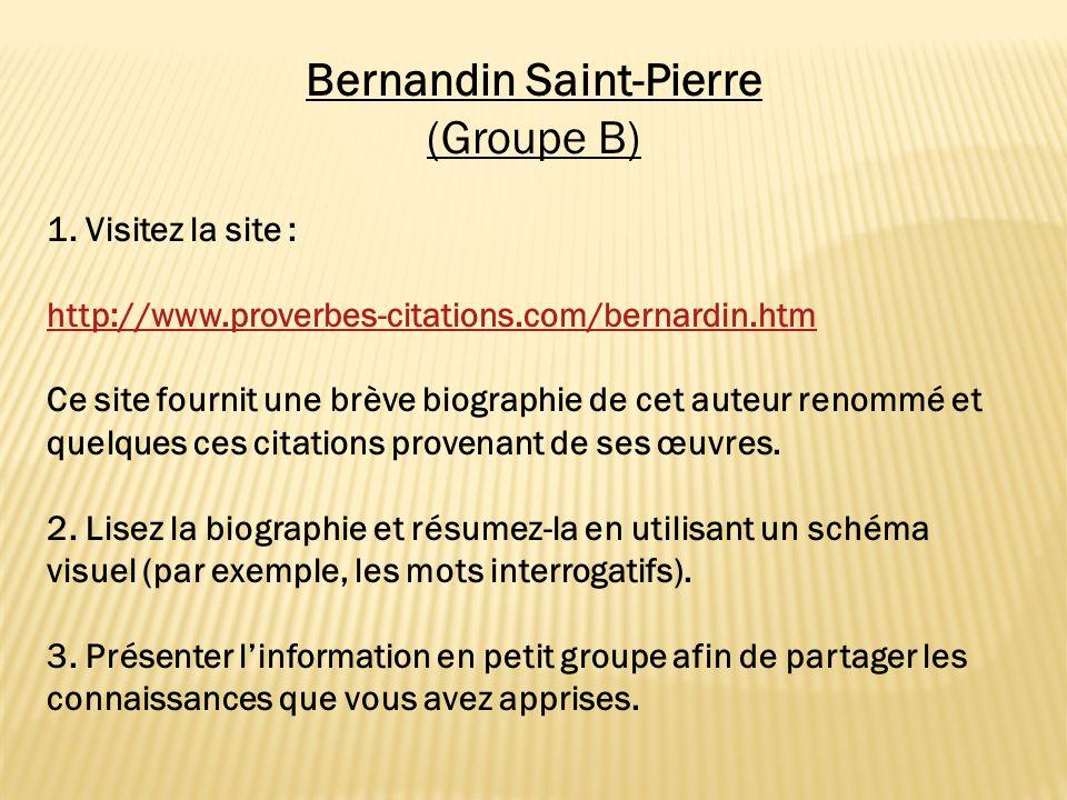 Bernandin Saint-Pierre (Groupe B) 1. Visitez la site : http://www.proverbes-citations.com/bernardin.htm Ce site fournit une brève biographie de cet au