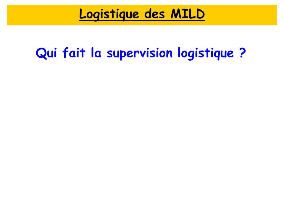 Qui fait la supervision logistique Logistique des MILD