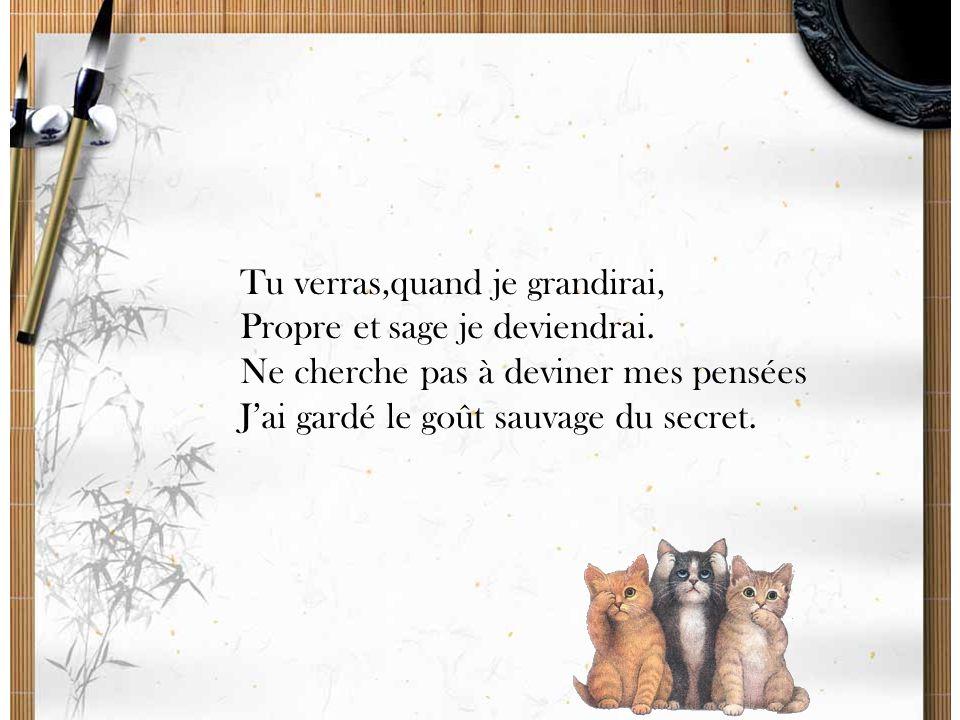 Tu verras,quand je grandirai, Propre et sage je deviendrai.