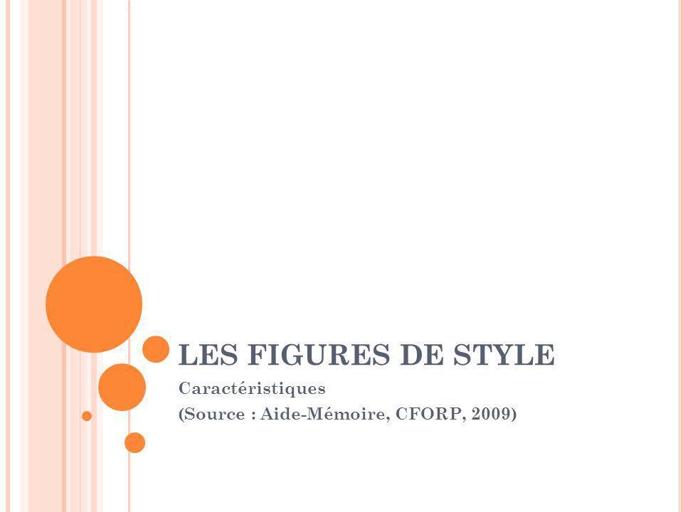 LES FIGURES DE STYLE Caractéristiques (Source : Aide-Mémoire, CFORP, 2009)