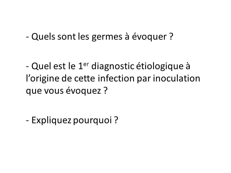 - Quels sont les germes à évoquer ? - Quel est le 1 er diagnostic étiologique à lorigine de cette infection par inoculation que vous évoquez ? - Expli