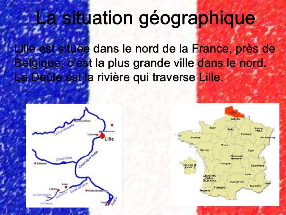 La situation géographique Lille est située dans le nord de la France, près de Belgique, cest la plus grande ville dans le nord. La Deûle est la rivièr