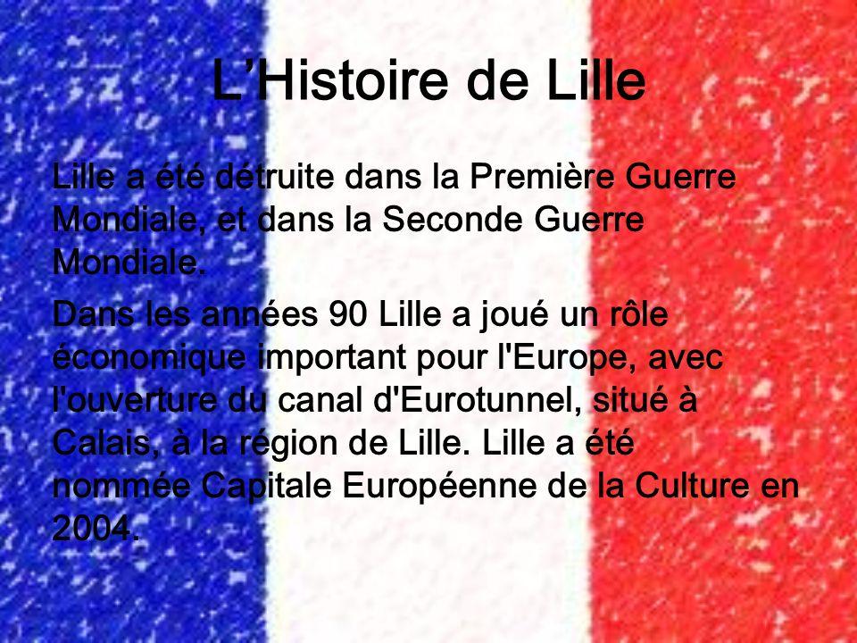 LHistoire de Lille Lille a été détruite dans la Première Guerre Mondiale, et dans la Seconde Guerre Mondiale. Dans les années 90 Lille a joué un rôle