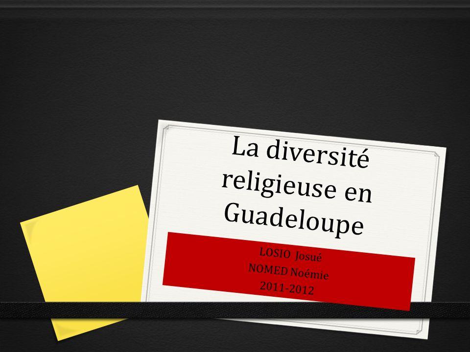 La diversité religieuse en Guadeloupe LOSIO Josué NOMED Noémie 2011-2012