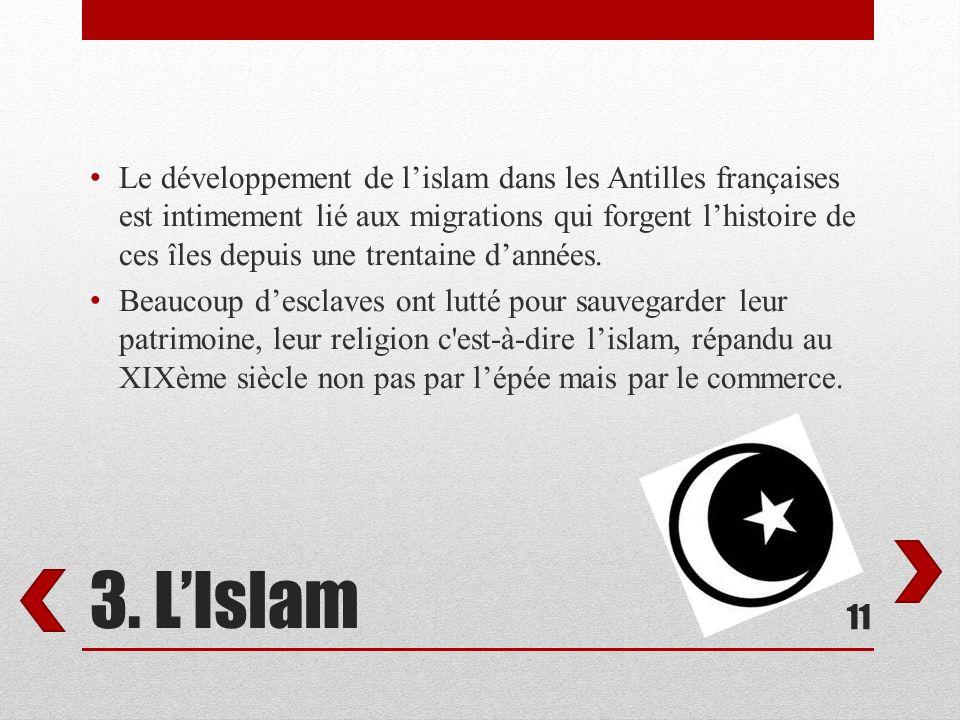 3. LIslam Le développement de lislam dans les Antilles françaises est intimement lié aux migrations qui forgent lhistoire de ces îles depuis une trent