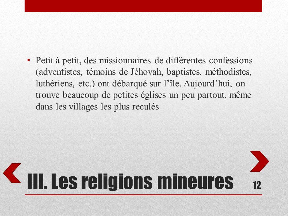 III. Les religions mineures Petit à petit, des missionnaires de différentes confessions (adventistes, témoins de Jéhovah, baptistes, méthodistes, luth