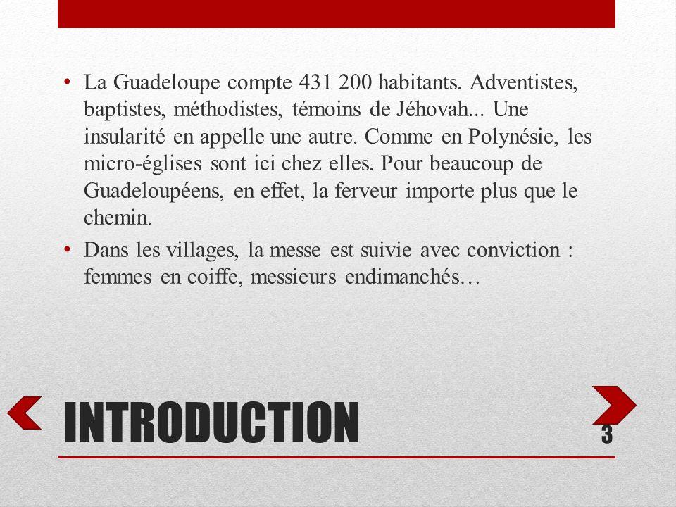 INTRODUCTION La Guadeloupe compte 431 200 habitants. Adventistes, baptistes, méthodistes, témoins de Jéhovah... Une insularité en appelle une autre. C