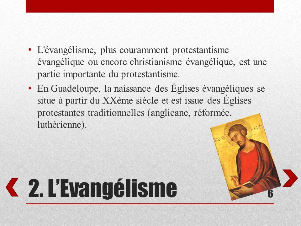 2. LEvangélisme L'évangélisme, plus couramment protestantisme évangélique ou encore christianisme évangélique, est une partie importante du protestant