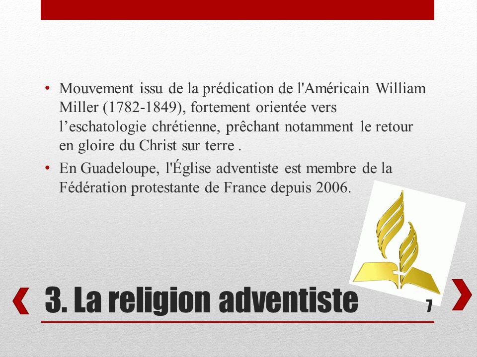 3. La religion adventiste Mouvement issu de la prédication de l'Américain William Miller (1782-1849), fortement orientée vers leschatologie chrétienne