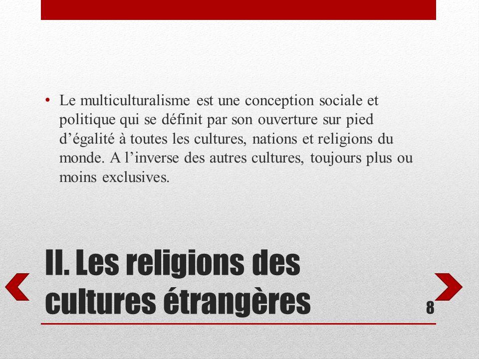 II. Les religions des cultures étrangères Le multiculturalisme est une conception sociale et politique qui se définit par son ouverture sur pied dégal