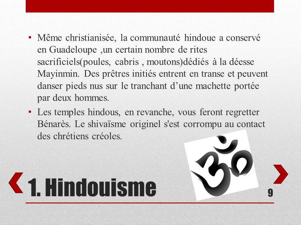 1. Hindouisme Même christianisée, la communauté hindoue a conservé en Guadeloupe,un certain nombre de rites sacrificiels(poules, cabris, moutons)dédié