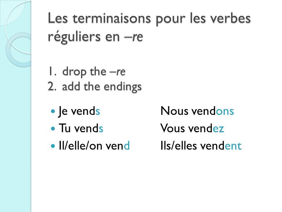 Les terminaisons pour les verbes réguliers en –re 1.