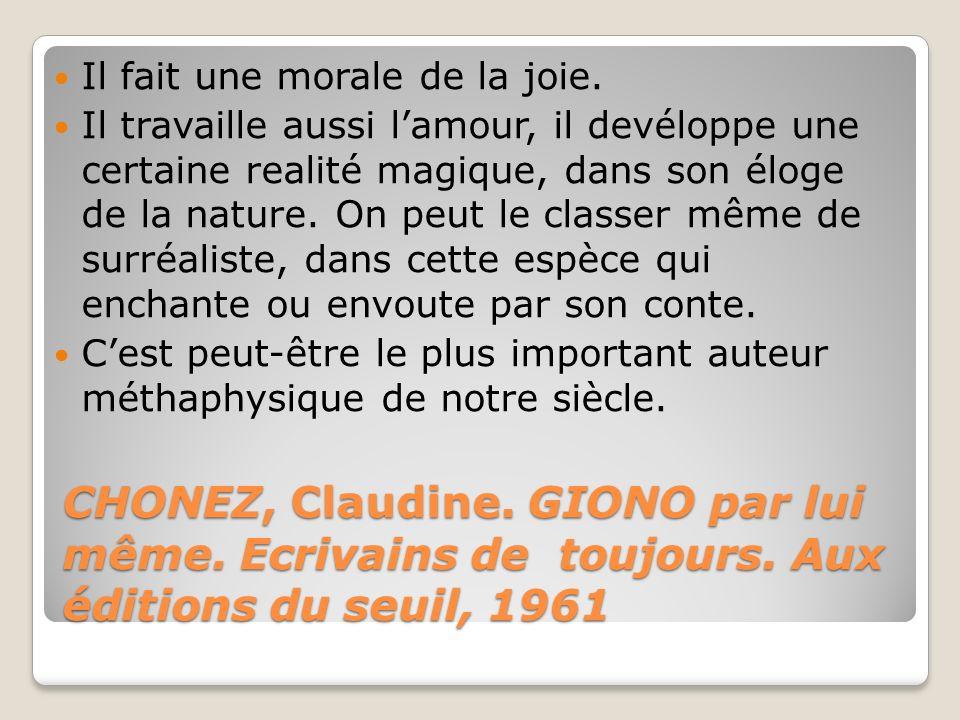 CHONEZ, Claudine. GIONO par lui même. Ecrivains de toujours. Aux éditions du seuil, 1961 Il fait une morale de la joie. Il travaille aussi lamour, il