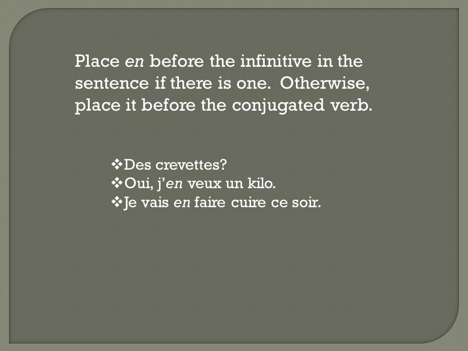 Place en before the infinitive in the sentence if there is one.
