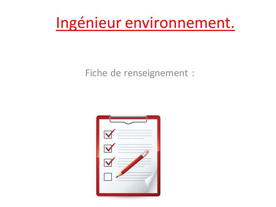 Ingénieur environnement. Fiche de renseignement :