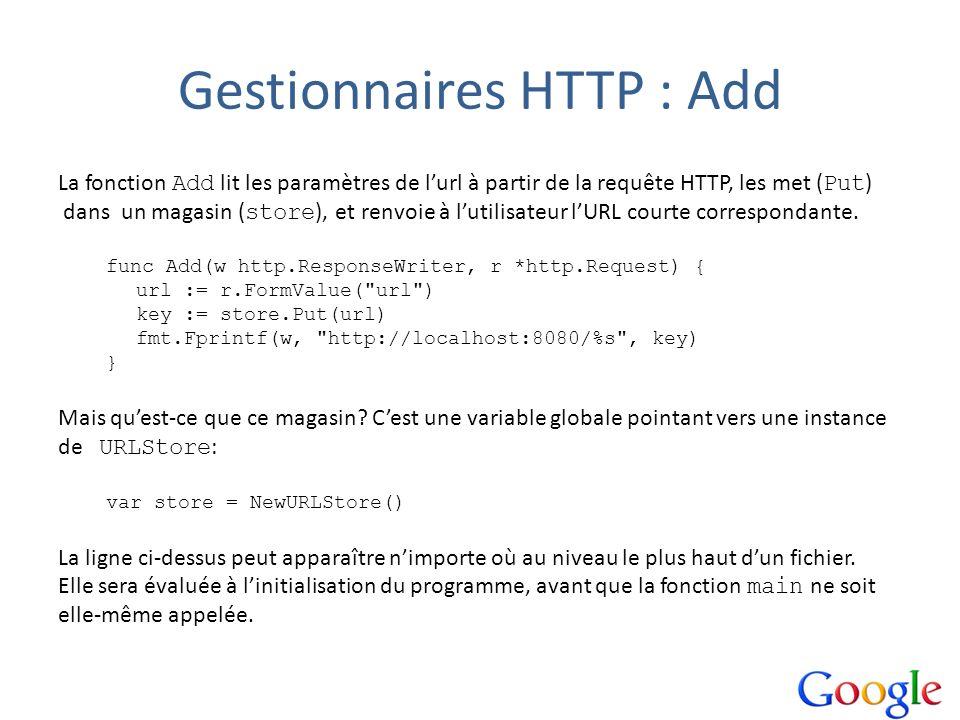 Gestionnaires HTTP : Add La fonction Add lit les paramètres de lurl à partir de la requête HTTP, les met ( Put ) dans un magasin ( store ), et renvoie