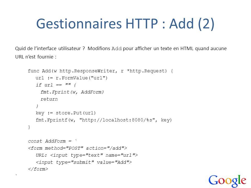 Gestionnaires HTTP : Add (2) Quid de linterface utilisateur ? Modifions Add pour afficher un texte en HTML quand aucune URL nest fournie : func Add(w