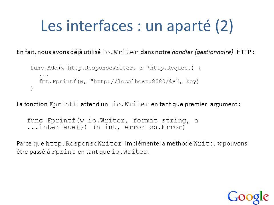 Les interfaces : un aparté (2) En fait, nous avons déjà utilisé io.Writer dans notre handler (gestionnaire) HTTP : func Add(w http.ResponseWriter, r *