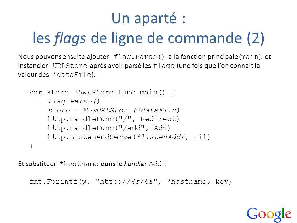 Un aparté : les flags de ligne de commande (2) Nous pouvons ensuite ajouter flag.Parse() à la fonction principale ( main ), et instancier URLStore apr