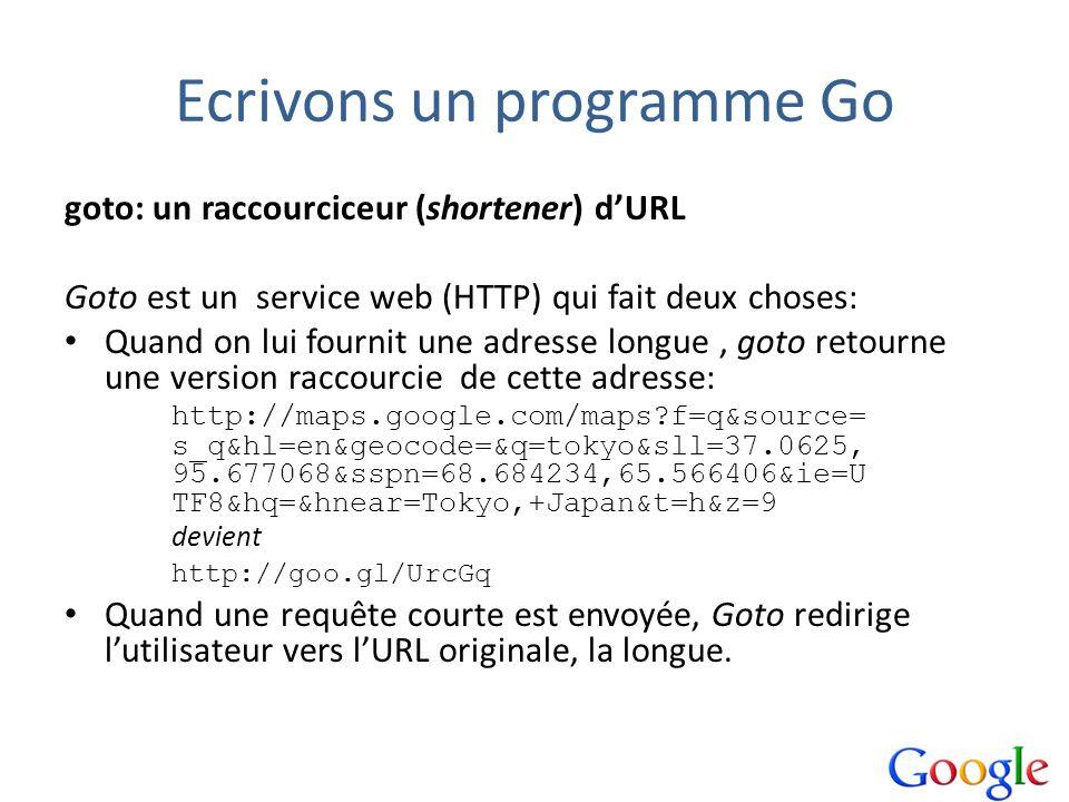 Ecrivons un programme Go goto: un raccourciceur (shortener) dURL Goto est un service web (HTTP) qui fait deux choses: Quand on lui fournit une adresse