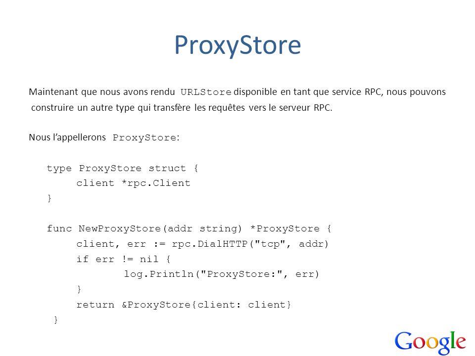 ProxyStore Maintenant que nous avons rendu URLStore disponible en tant que service RPC, nous pouvons construire un autre type qui transfère les requêt