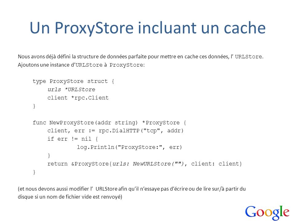 Un ProxyStore incluant un cache Nous avons déjà défini la structure de données parfaite pour mettre en cache ces données, l URLStore. Ajoutons une ins