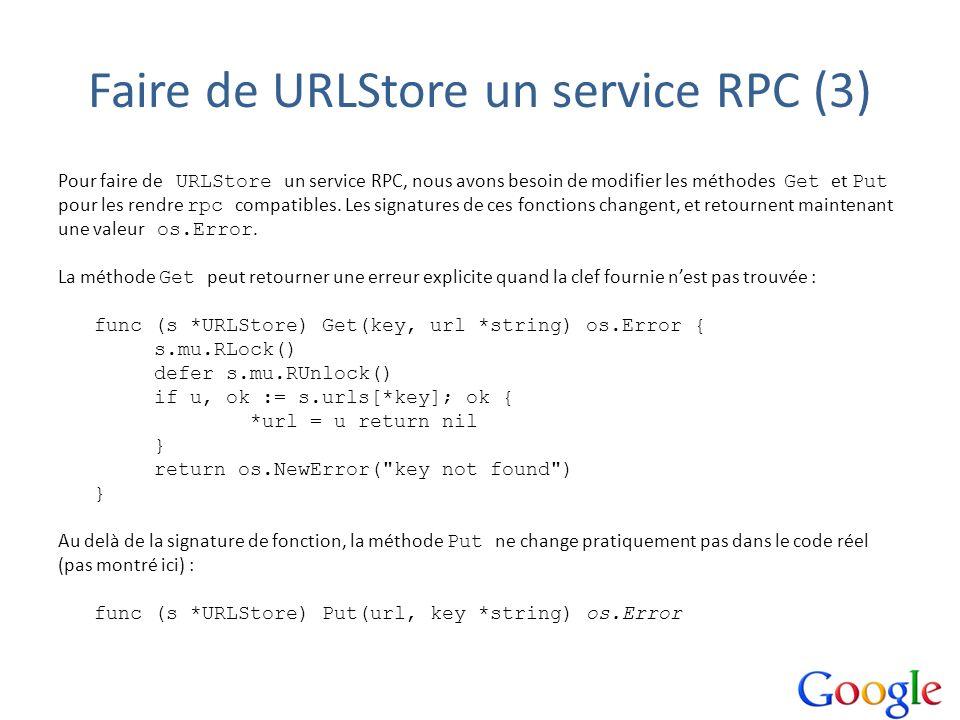 Faire de URLStore un service RPC (3) Pour faire de URLStore un service RPC, nous avons besoin de modifier les méthodes Get et Put pour les rendre rpc