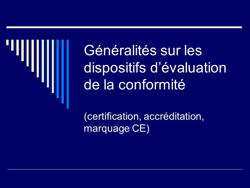 Généralités sur les dispositifs dévaluation de la conformité (certification, accréditation, marquage CE)