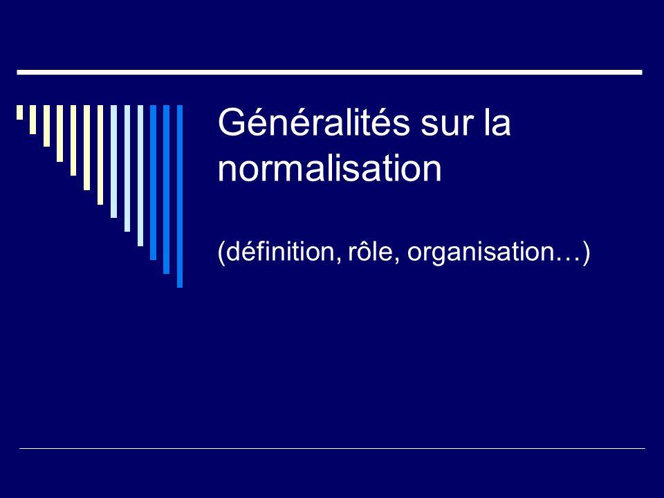 Généralités sur la normalisation (définition, rôle, organisation…)