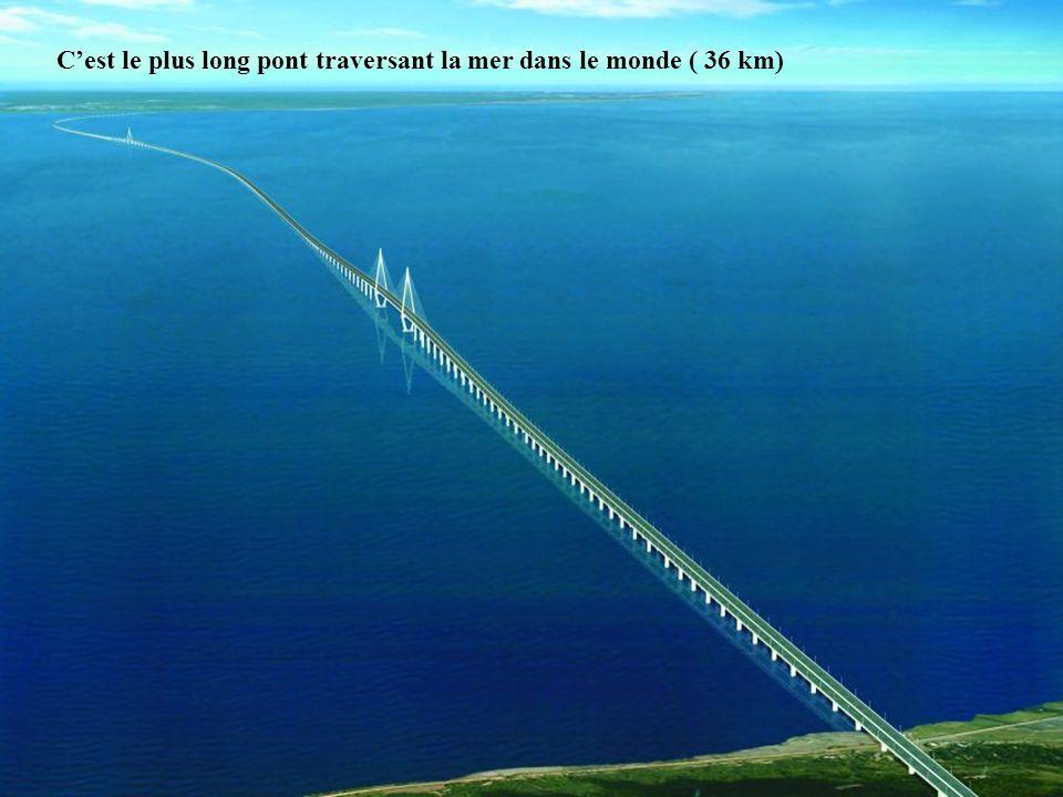 9 Cest le plus long pont traversant la mer dans le monde ( 36 km)
