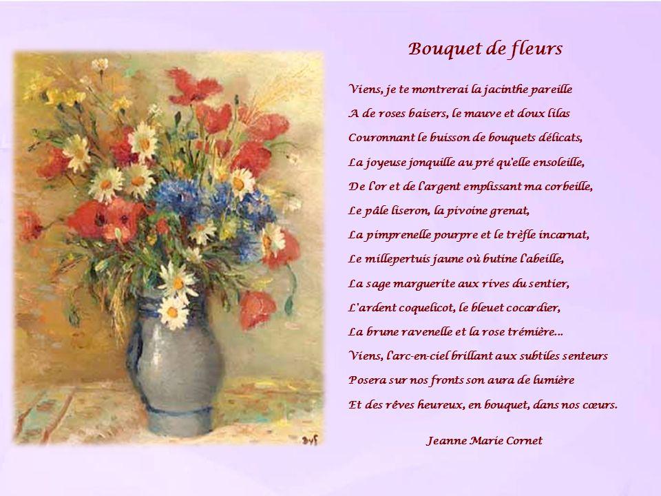 Bouquet de fleurs Viens, je te montrerai la jacinthe pareille A de roses baisers, le mauve et doux lilas Couronnant le buisson de bouquets délicats, L