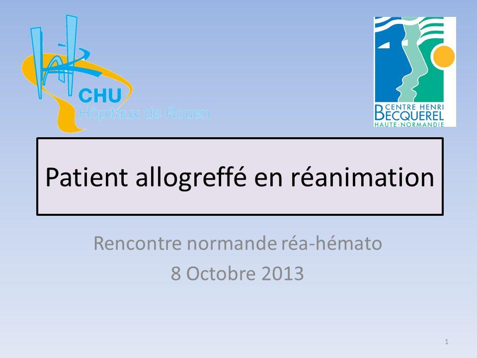 Patient allogreffé en réanimation Rencontre normande réa-hémato 8 Octobre 2013 1