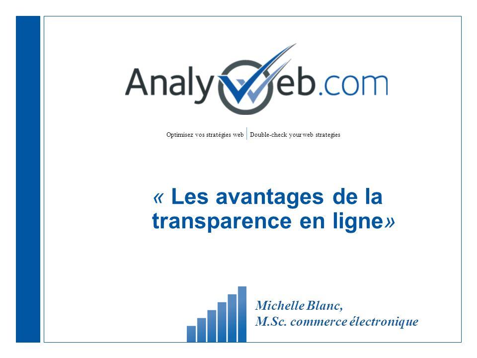 Optimisez vos stratégies web | Double-check your web strategies « Les avantages de la transparence en ligne» Michelle Blanc, M.Sc. commerce électroniq