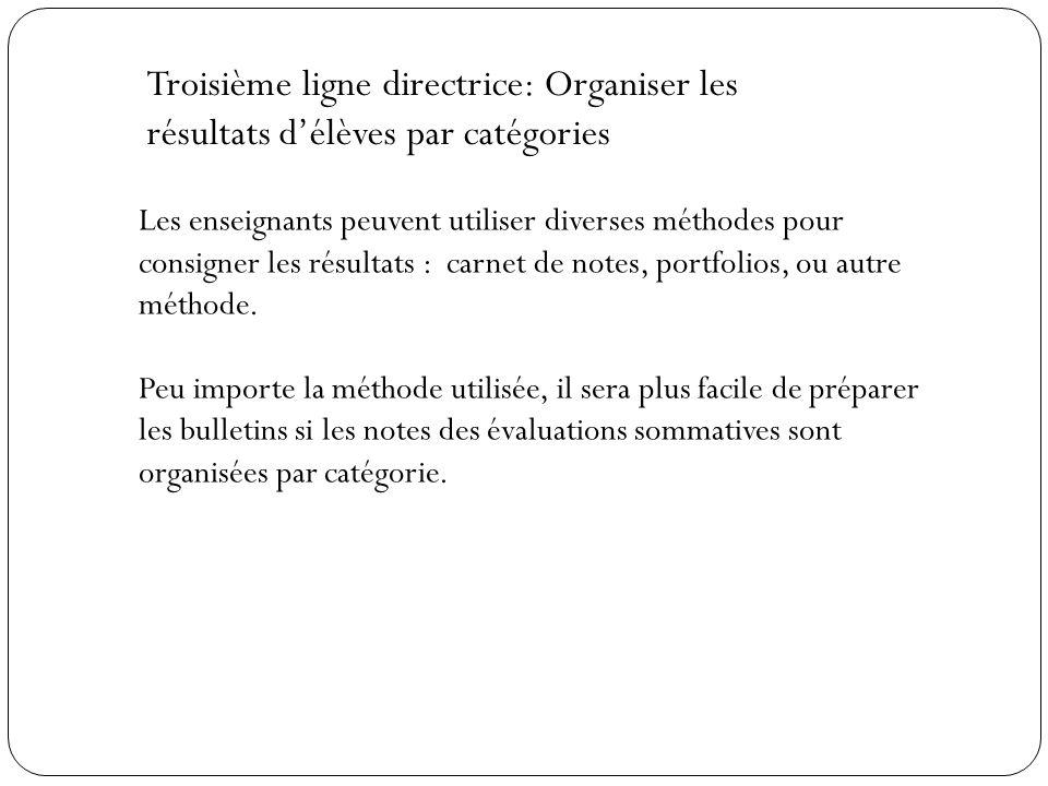 Troisième ligne directrice: Organiser les résultats délèves par catégories Les enseignants peuvent utiliser diverses méthodes pour consigner les résul