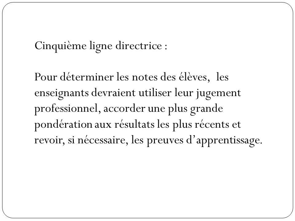Cinquième ligne directrice : Pour déterminer les notes des élèves, les enseignants devraient utiliser leur jugement professionnel, accorder une plus g